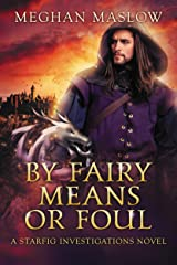 By Fairy Means or Foul: LGBTQ Fantasy (Starfig Investigation Book 1) Kindle Edition