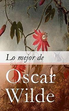 Lo mejor de Oscar Wilde (Spanish Edition)