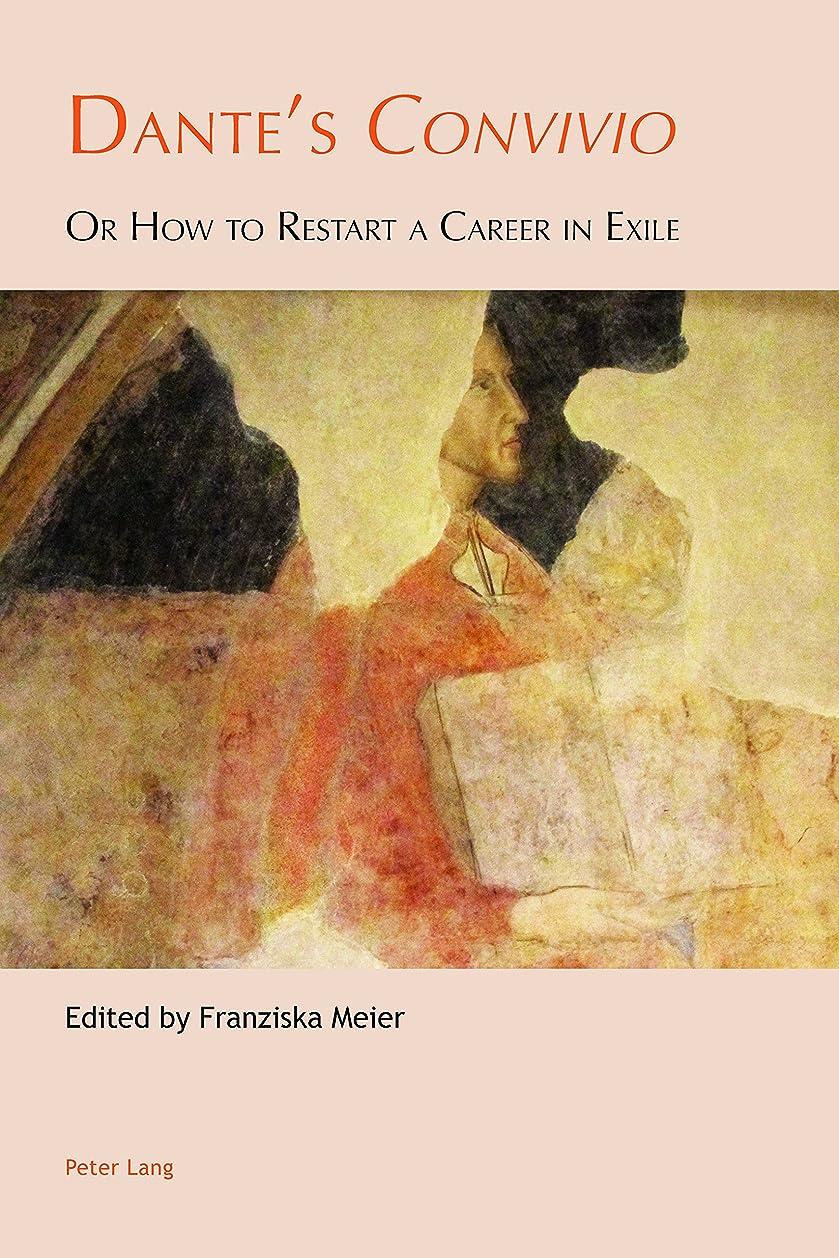 防止嘆願火傷Dante's ?Convivio?: Or How to Restart a Career in Exile (Leeds Studies on Dante Book 3) (English Edition)