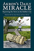 Akron's Daily Miracle: Reporting the News in the Rubber City (Ohio History and Culture)
