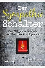 Der Sympathie-Schalter: Ein FBI-Agent enthüllt, wie man Menschen für sich gewinnt (German Edition) Kindle Edition