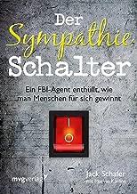 Der Sympathie-Schalter: Ein FBI-Agent enthüllt, wie man Menschen für sich gewinnt (German Edition)