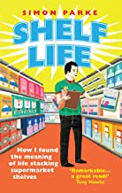 Shelf Life: How I Found The Meaning of Life Stacking Supermarket Shelves (English Edition)