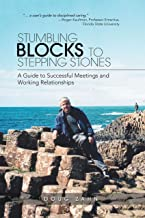 Stumbling Blocks to Stepping Stones: A Guide to Successful Meetings and Working Relationships