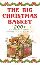 The Big Christmas Basket: 200+ Christmas Novels, Stories, Poems & Carols (Illustrated): Life and Adventures of Santa Claus...