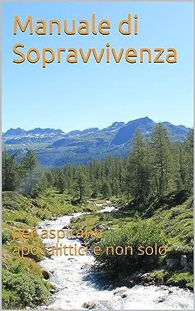 Manuale di Sopravvivenza: per aspiranti apocalittici e non solo