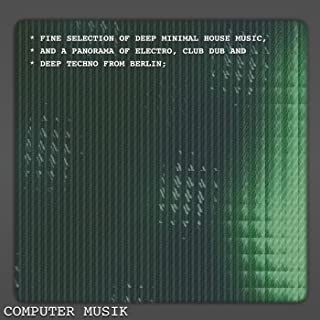 Computer Musik - Fine Selection of Deep Minimal House Music, and a Panorama of Electro, Club Dub and Deep Techno from Berlin