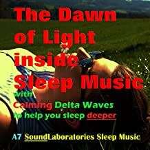 The Dawn of Light Inside Sleep Music with Calming Delta Waves to Help you Sleep Deeper