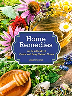 Home Remedies: An A-Z Guide of Quick And Easy Natural Cures