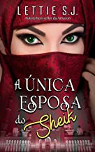 A Única Esposa do Sheik (Livro Único)