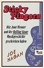 Sticky Fingers: Wie Jann Wenner und der Rolling Stone Musikgeschichte geschrieben haben (German Edition)