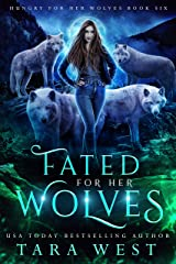 Fated for Her Wolves: A Reverse Harem Paranormal Romance (Hungry for Her Wolves Book 6) Kindle Edition