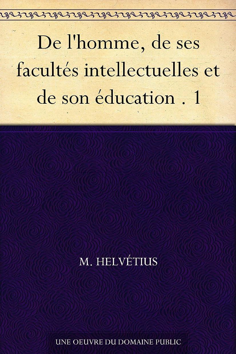 関連付ける急襲続けるDe l'homme, de ses facultés intellectuelles et de son éducation . 1 (French Edition)