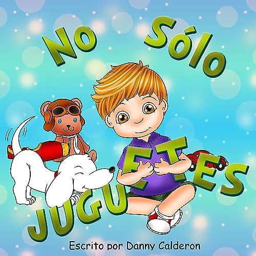 Cuento infantiles: No Sólo Juguetes: Libros en español para niños (Spanish Edition)