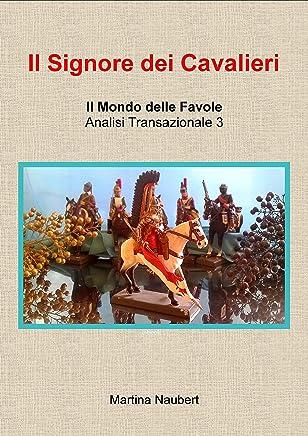 Il signore dei cavalieri: Il Mondo delle favole nell'Analisi Transazionale 3 (Il Mondo Favole delle Analisi Transazionale Vol. 11)
