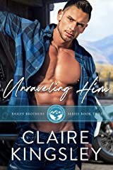 Unraveling Him: A Small Town Family Romance (The Bailey Brothers Book 3) Kindle Edition