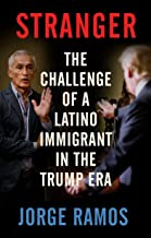 Stranger: The Challenge of a Latino Immigrant in the Trump Era (English Edition)