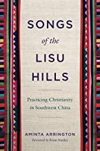 Songs of the Lisu Hills: Practicing Christianity in Southwest China (World Christianity)