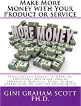 Make More Money with Your Product or Service: From Getting Started to Creating Additional Materials, Online Campaigns, Podcasts, Blogs, Videos, Advertising, PR, and the Social Media