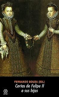 Cartas de Felipe II a sus hijas (Serie Historia moderna) (Spanish Edition)