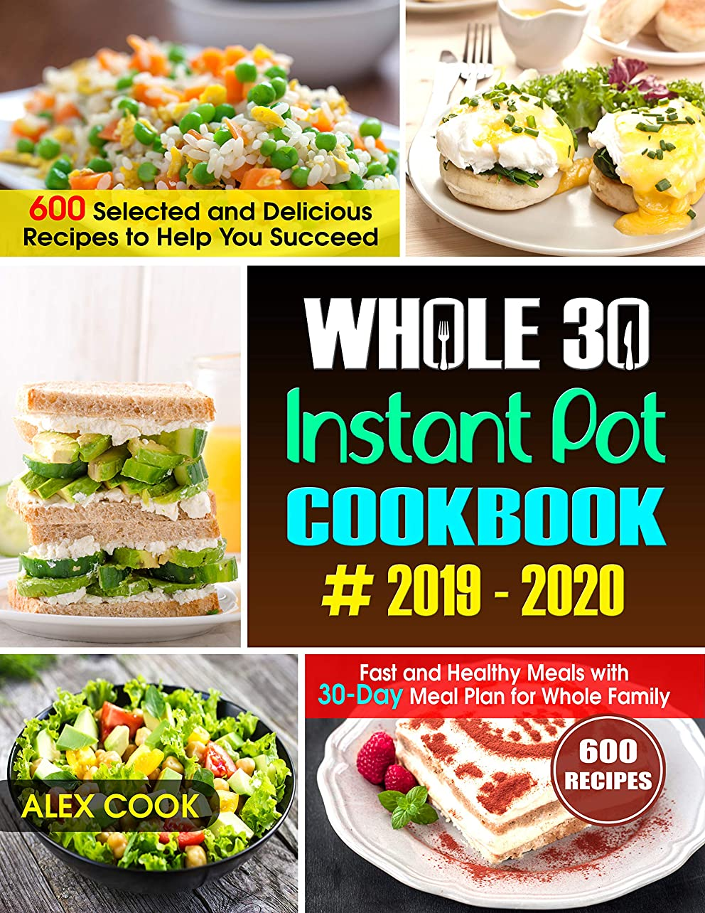 船上特権メディアWHOLE 30 INSTANT POT COOKBOOK #2019-2020: 600 Selected and Delicious Recipes to Help You Succeed :Fast and Healthy Meals with 30-Day Meal Plan for Whole Family (English Edition)