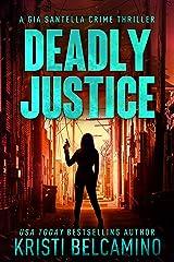 Deadly Justice: A Vigilante Justice Crime Thriller (Gia Santella Crime Thriller Series Book 14) Kindle Edition