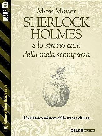 Sherlock Holmes e lo strano caso della mela scomparsa (Sherlockiana)