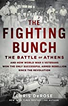The Fighting Bunch: The Battle of Athens and How World War II Veterans Won the Only Successful Armed Rebellion Since the R...