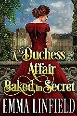 A Duchess Affair Baked in Secret: A Historical Regency Romance Novel Kindle Edition