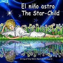 El niño astro. The Star-Child. Bilingual Fairy Tale in Spanish and English: Edición Bilingüe en Español e Inglés (Bilingual Spanish - English Books for Kids) (Spanish Edition)