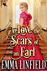 To Love the Scars of an Earl: A Historical Regency Romance Novel Kindle Edition