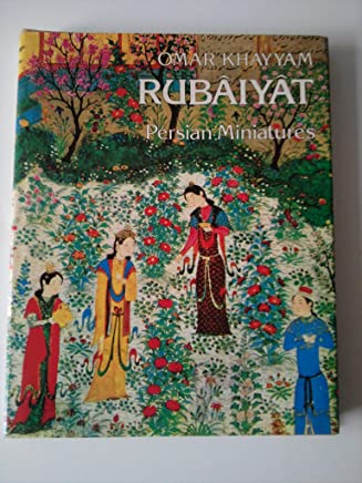Rubâiyât Of Omar Khayyâm And Persian Miniatures Rendered Into English Verse by Edward Fitzgerald.