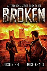 Broken: The Aftershocks Series Book 3 : (A Post-Apocalyptic Survival Thriller) Kindle Edition