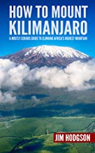 How To Mount Kilimanjaro: A Mostly Serious Guide to Climbing Africa's Highest Mountain (Mostly Serious Guides)