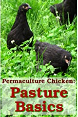 Pasture Basics: How to Keep the Grass Green and Your Chickens Happy (Permaculture Chicken Book 2) Kindle Edition