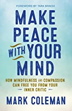 Make Peace with Your Mind: How Mindfulness and Compassion Can Free You from Your Inner Critic (English Edition)