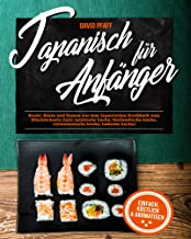 Japanisch für Anfänger: Sushi, Bento und Ramen aus dem Japanischen Kochbuch zum Glücklichsein (inkl. asiatische küche, thailandische küche, vietnamesische küche, indische küche) (German Edition)