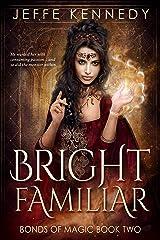 Bright Familiar: a Dark Fantasy Romance (Bonds of Magic Book 2) Kindle Edition