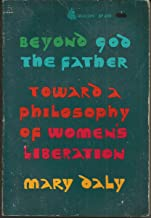 Beyond God the Father: Toward a Philosophy of Women's Liberation by Mary Daly (1974-09-03)