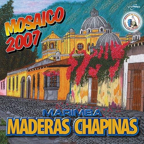 Mosaico 2007. Música de Guatemala para los Latinos by Marimba Maderas Chapinas on Amazon Music - Amazon.com