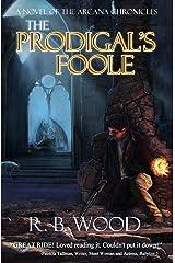 The Prodigal's Foole (The Arcana Chronicles Book 1) Kindle Edition