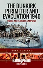 The Dunkirk Perimeter and Evacuation 1940: France and Flanders Campaign (Battleground Books: WWII)