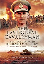 The Last Great Cavalryman: The Life of General Sir Richard McCreery Commander Eighth Army
