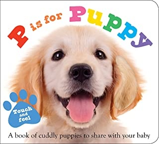 ABC Touch & Feel: P Is for Puppy: A Book of Cuddly Puppies to Share with Your Baby