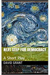 Next Step for Democracy: A Short Play Kindle Edition