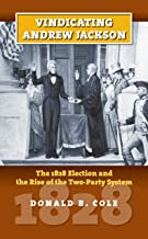 Vindicating Andrew Jackson: The 1828 Election and the Rise of the Two-Party System (American Presidential Elections)