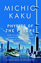 Physics of the Future: How Science Will Shape Human Destiny and Our Daily Lives by the Year 2100 PDF