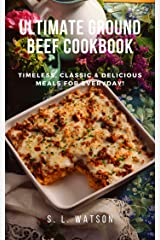 Ultimate Ground Beef Cookbook: Timeless, Classic and Delicious Meals For Everyday! (Southern Cooking Recipes) Kindle Edition