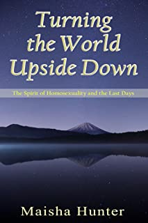 Turning the World Upside Down: The Spirit of Homosexuality and the Last Days (English Edition)