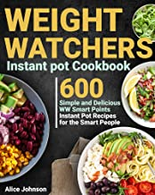 Weight Watchers Instant Pot Cookbook: 600 Simple and Delicious WW Smart Points Instant Pot Recipes for the Smart People